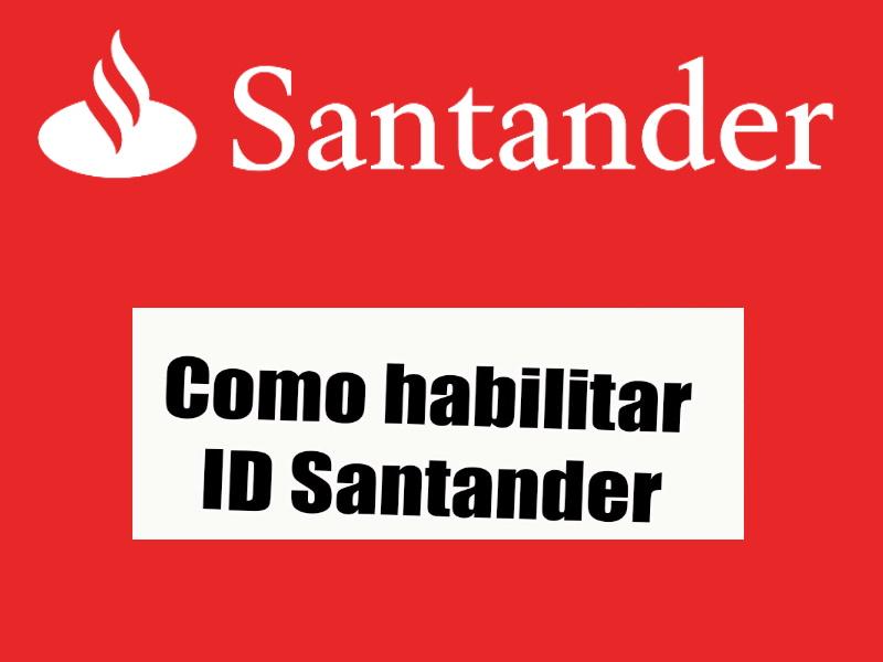 Como Habilitar o ID Santander